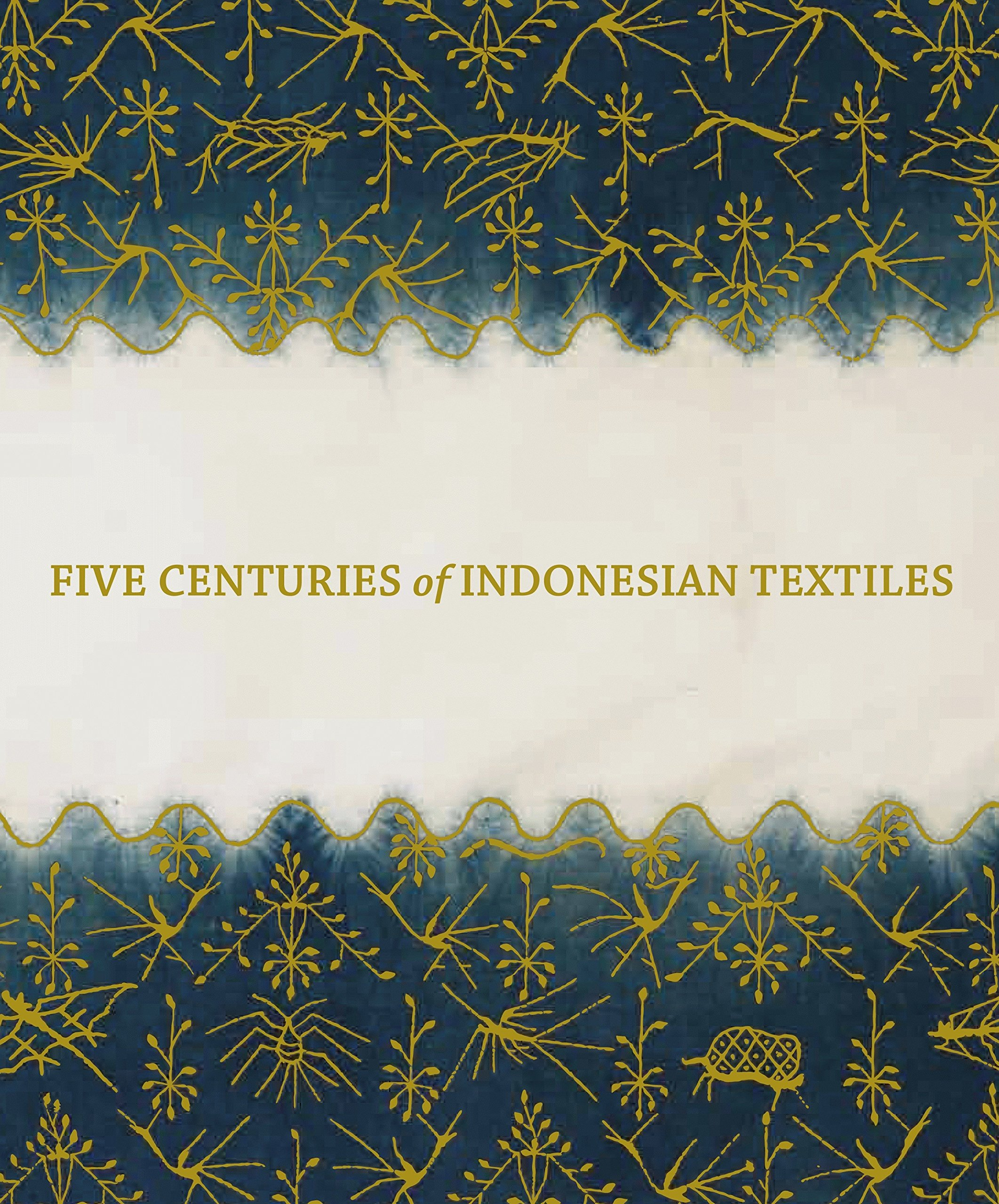 Five Centuries of Indonesian Textiles: The Mary Kahlenberg Collection Ruth Barnes Mary Hunt Kahlenberg