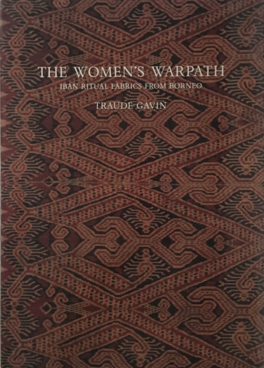 1The Women's Warpath: Iban Ritual Fabrics from Borneo Traude Gavin