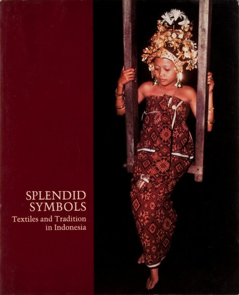 Splendid Symbols: Textiles and Traditions in Indonesia Mattiebelle Gittinger