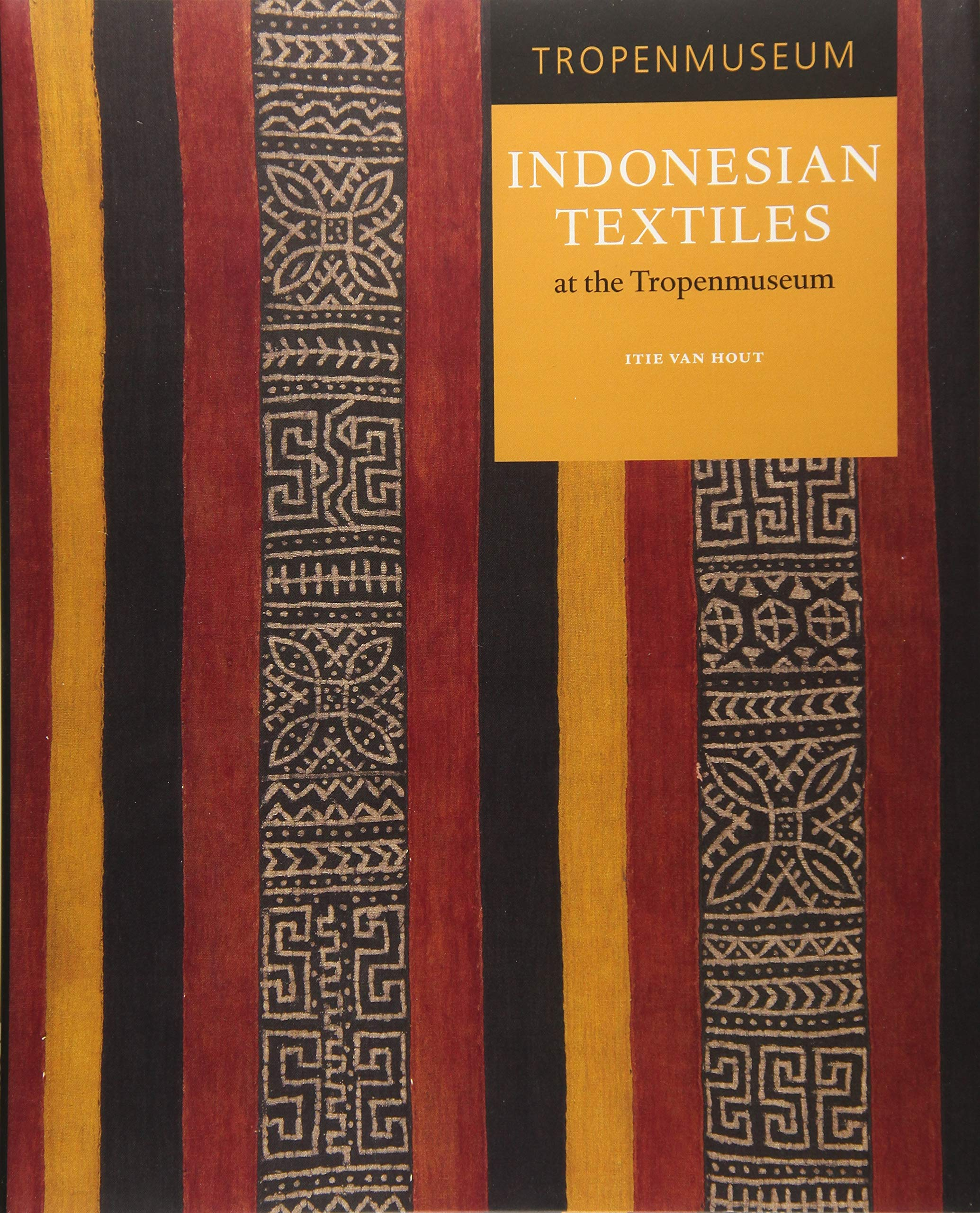 Indonesian Textiles at the Tropenmuseum Itie Van Hout