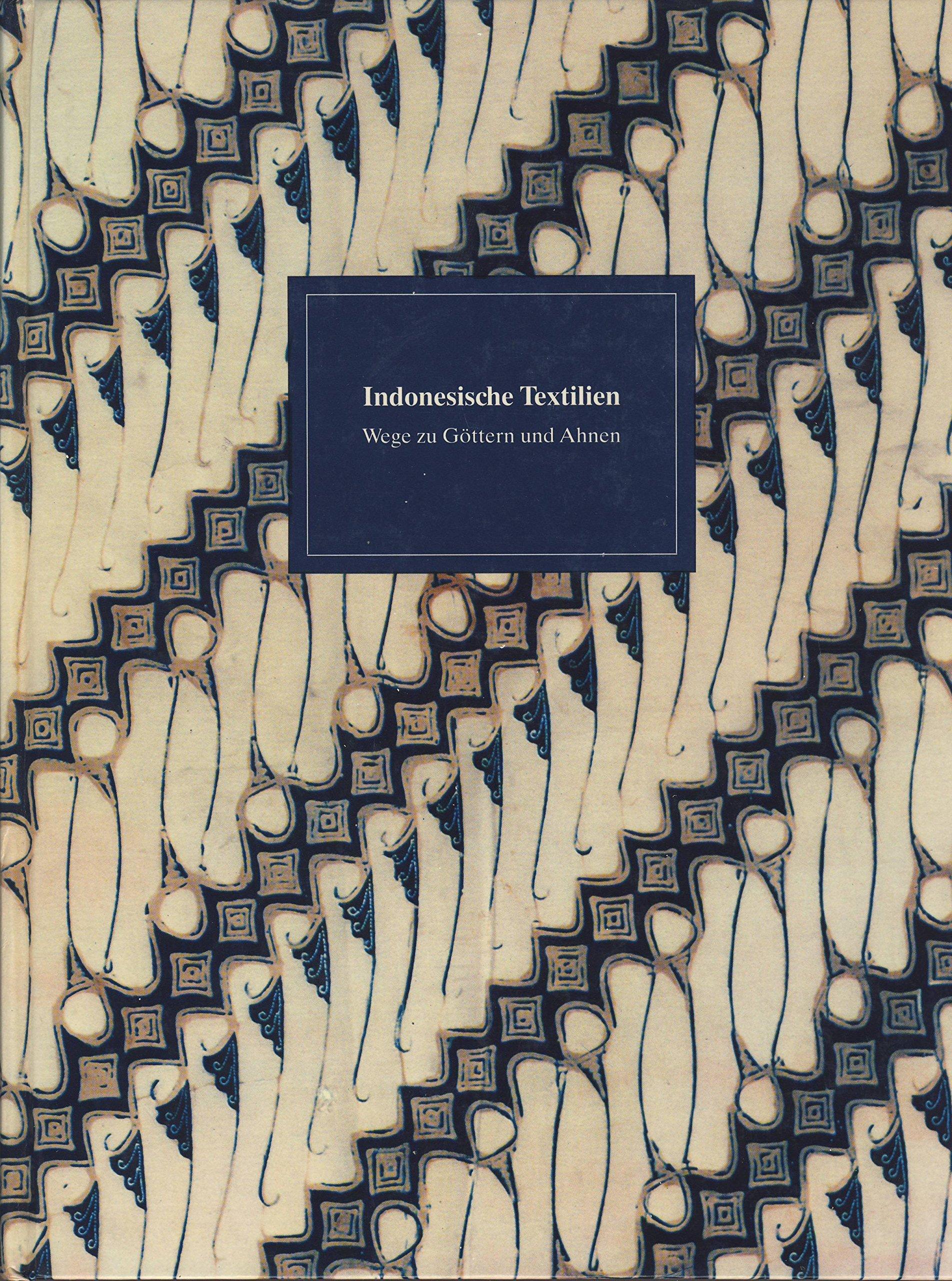 Indonesische Textilien: Wege zu Göttern und Ahnen Brigitte Khan Majilis