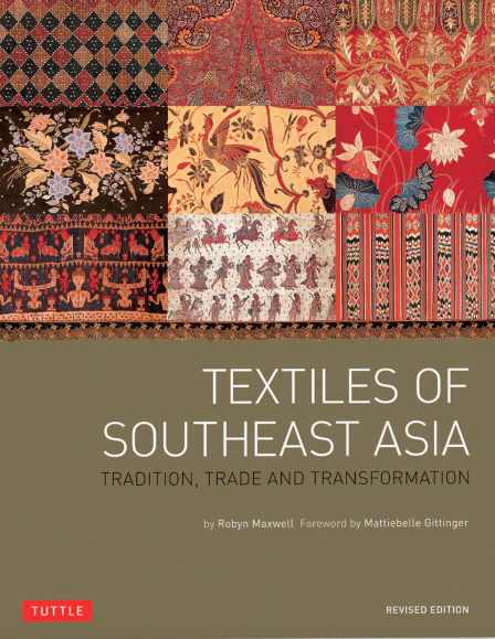 Textiles of Southeast Asia Tradition Trade and Transformation Robyn Maxwell Mattiebelle Gittinger
