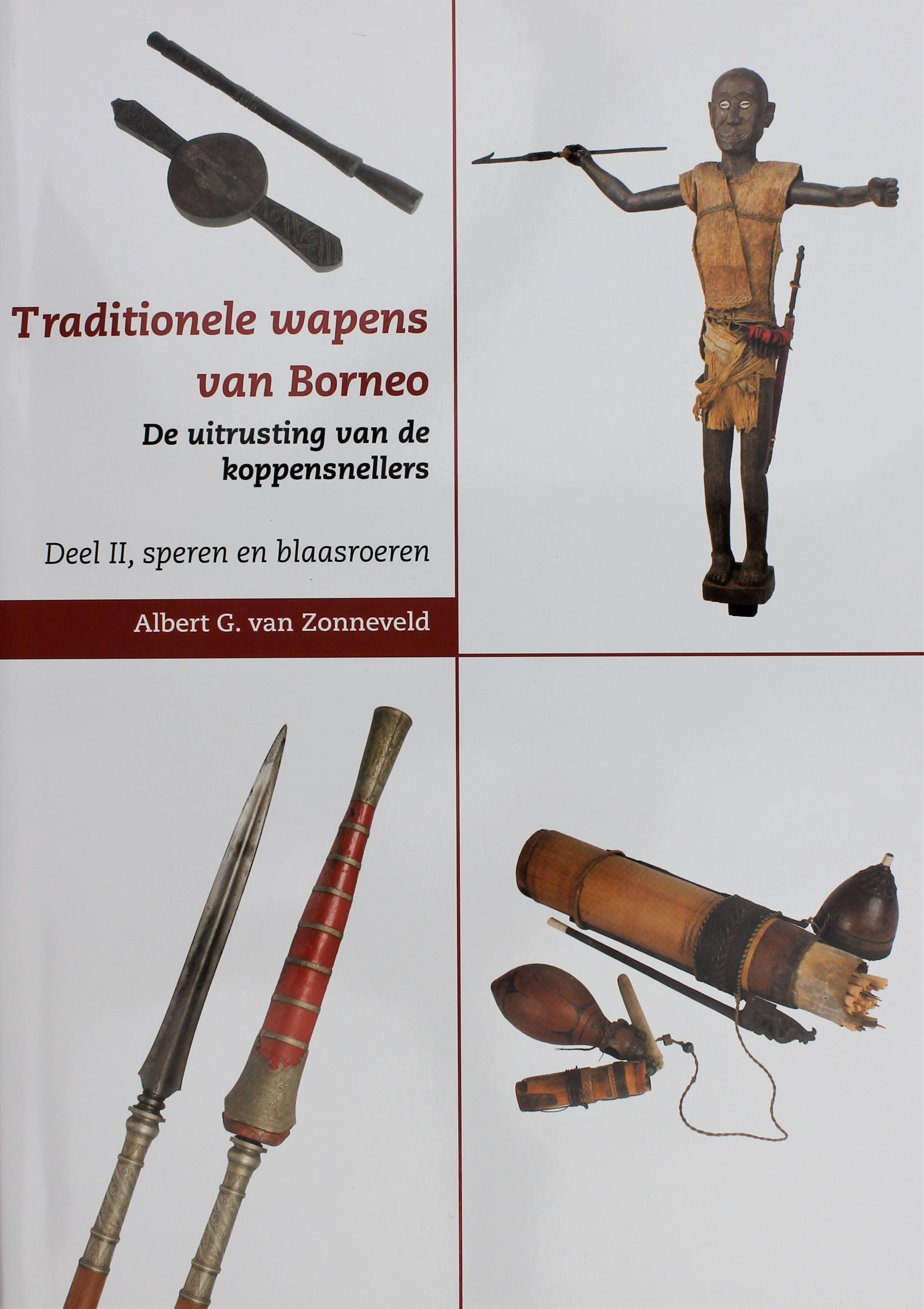 Traditionele wapens van Borneo De uitrusting van de koppensnellers Deel II, Speren en blaasroeren Albert G. van Zonneveld