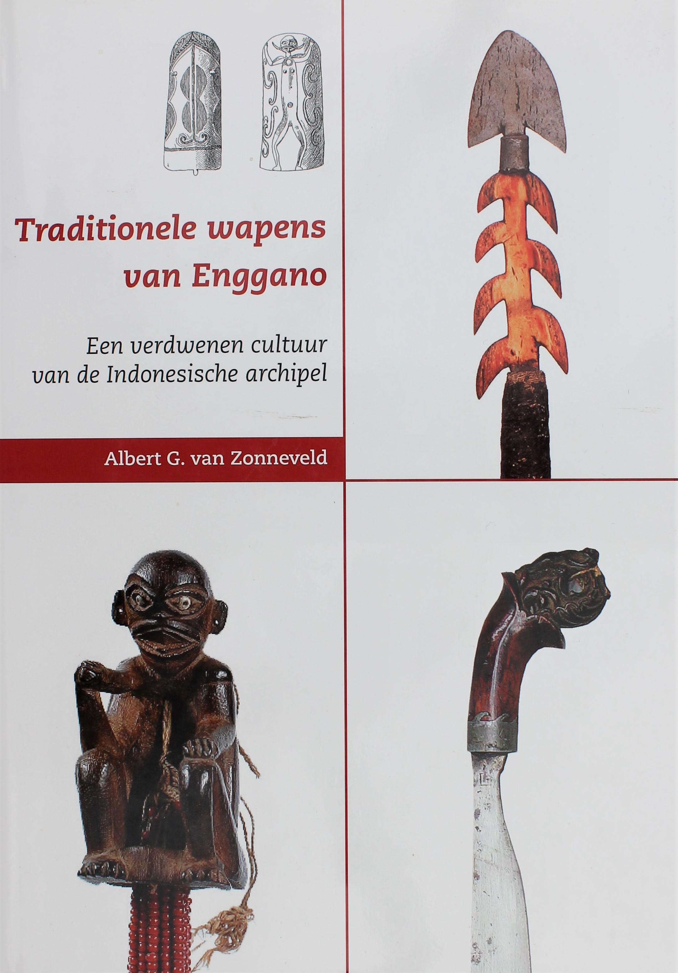 Traditionele wapens van Enggano Een verdwenen cultuur van de Indonesische Archipel Albert G. van Zonneveld