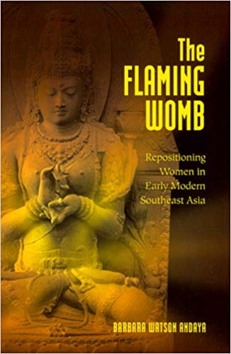 The Flaming Womb Repositioning Women in Early Modern Southeast Asia Barbara Watson Andaya