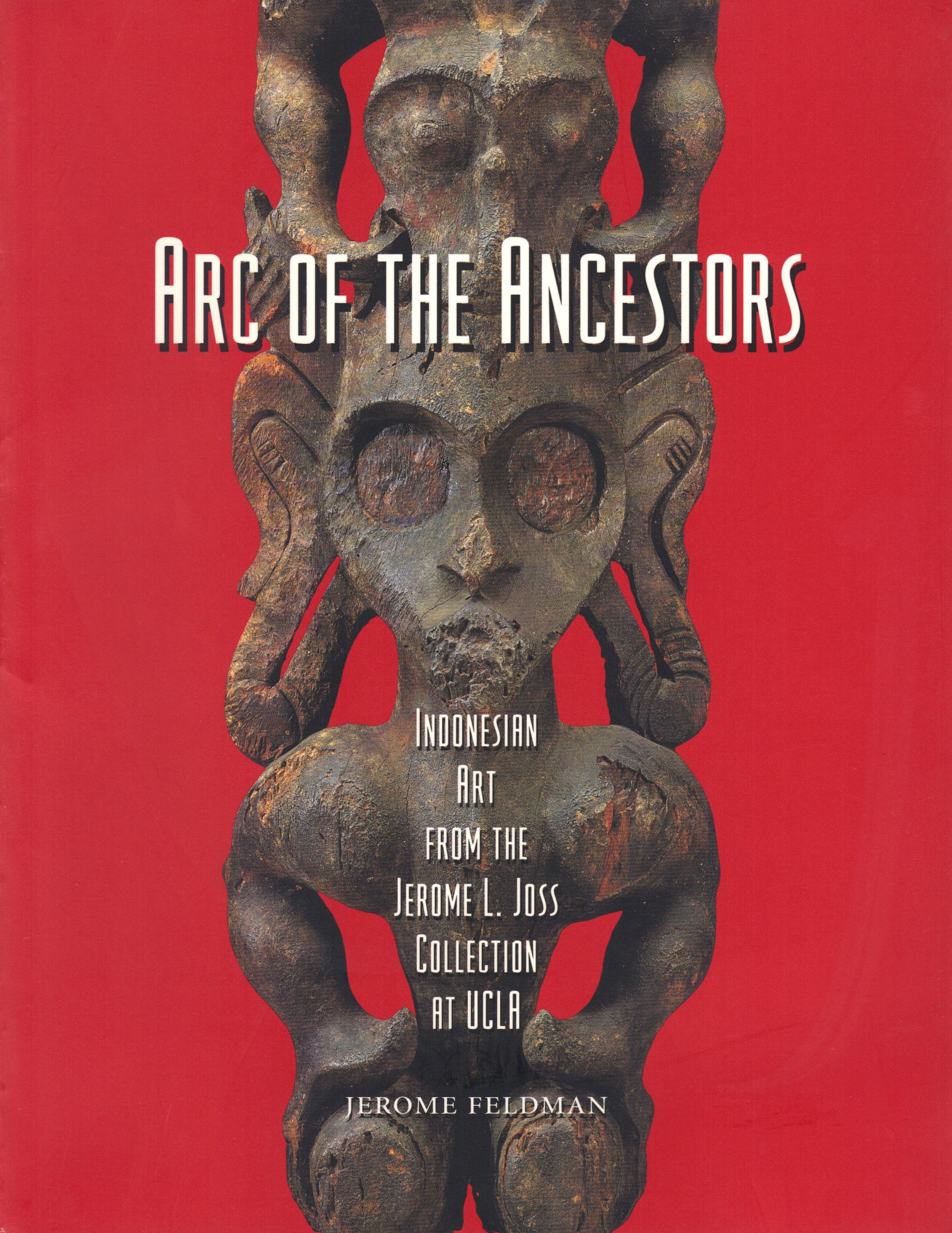 Arc of the Ancestors Indonesian Art from the Jerome L. Joss Collection at UCLA Jerome Feldman