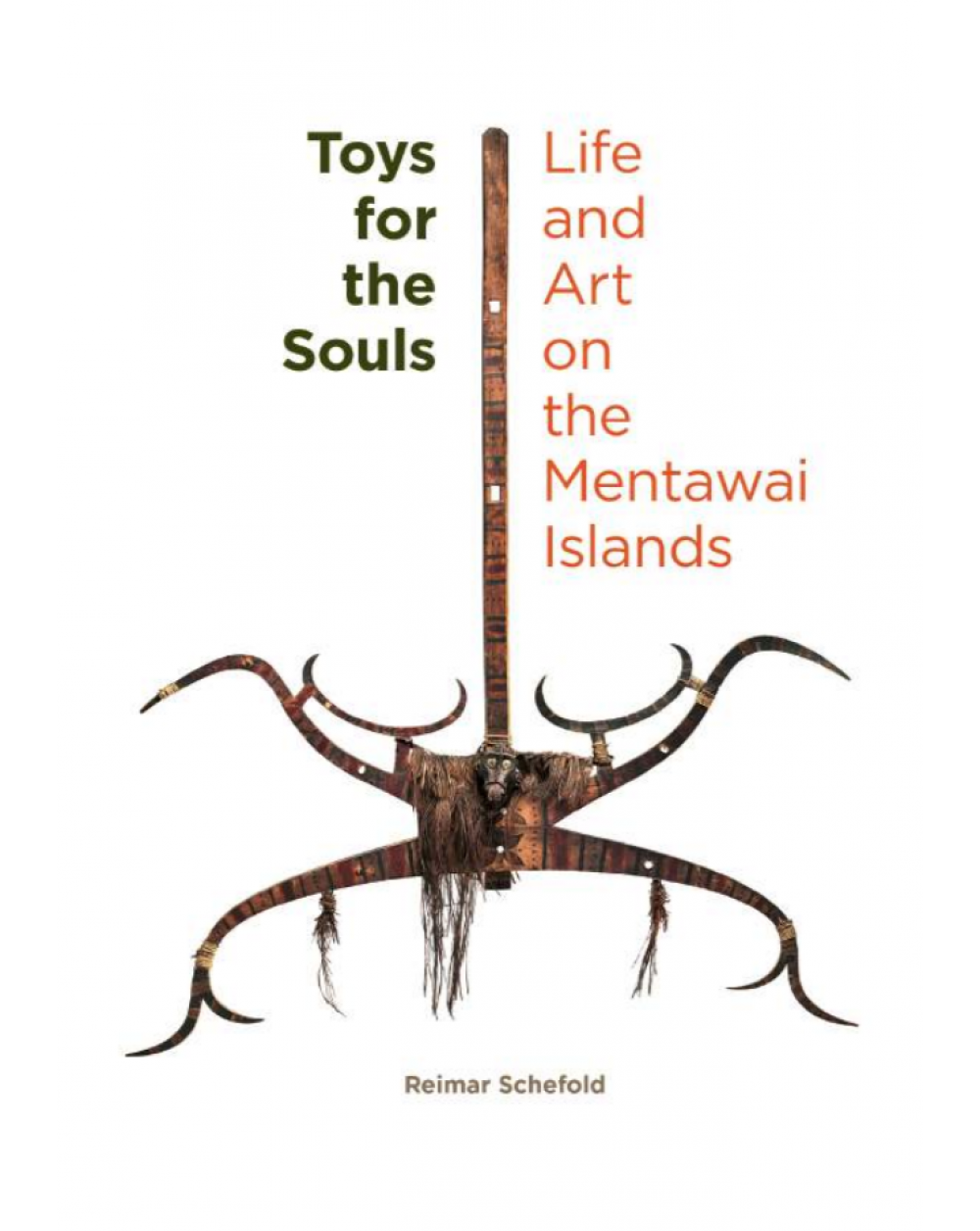 Toys for the Souls Life and Art on the Mentawai Islands Reimar Schefold