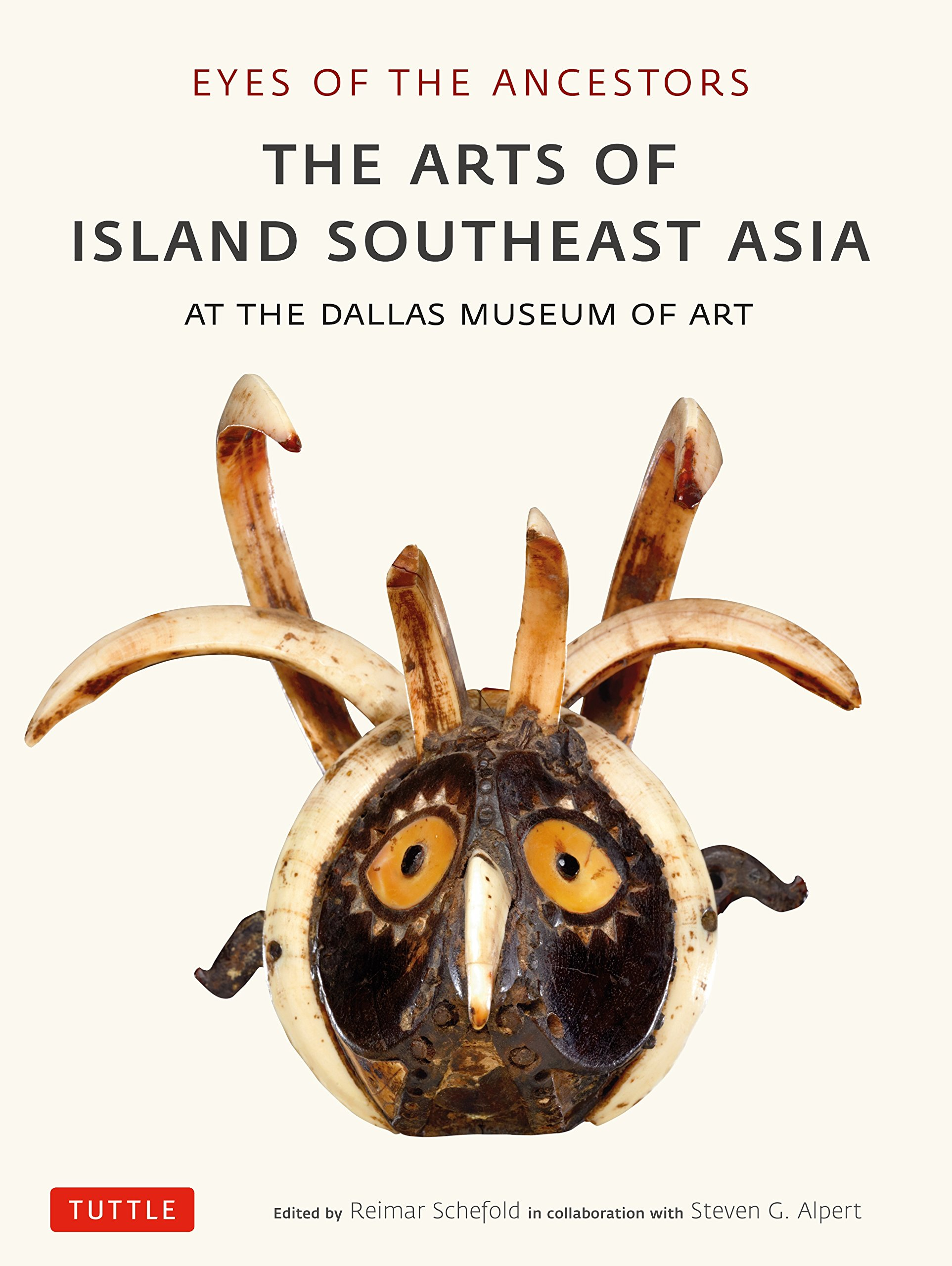 Eyes of the Ancestors The Arts of Island Southeast Asia at the Dallas Museum of Art Reimar Schefold Steven G. Alpert