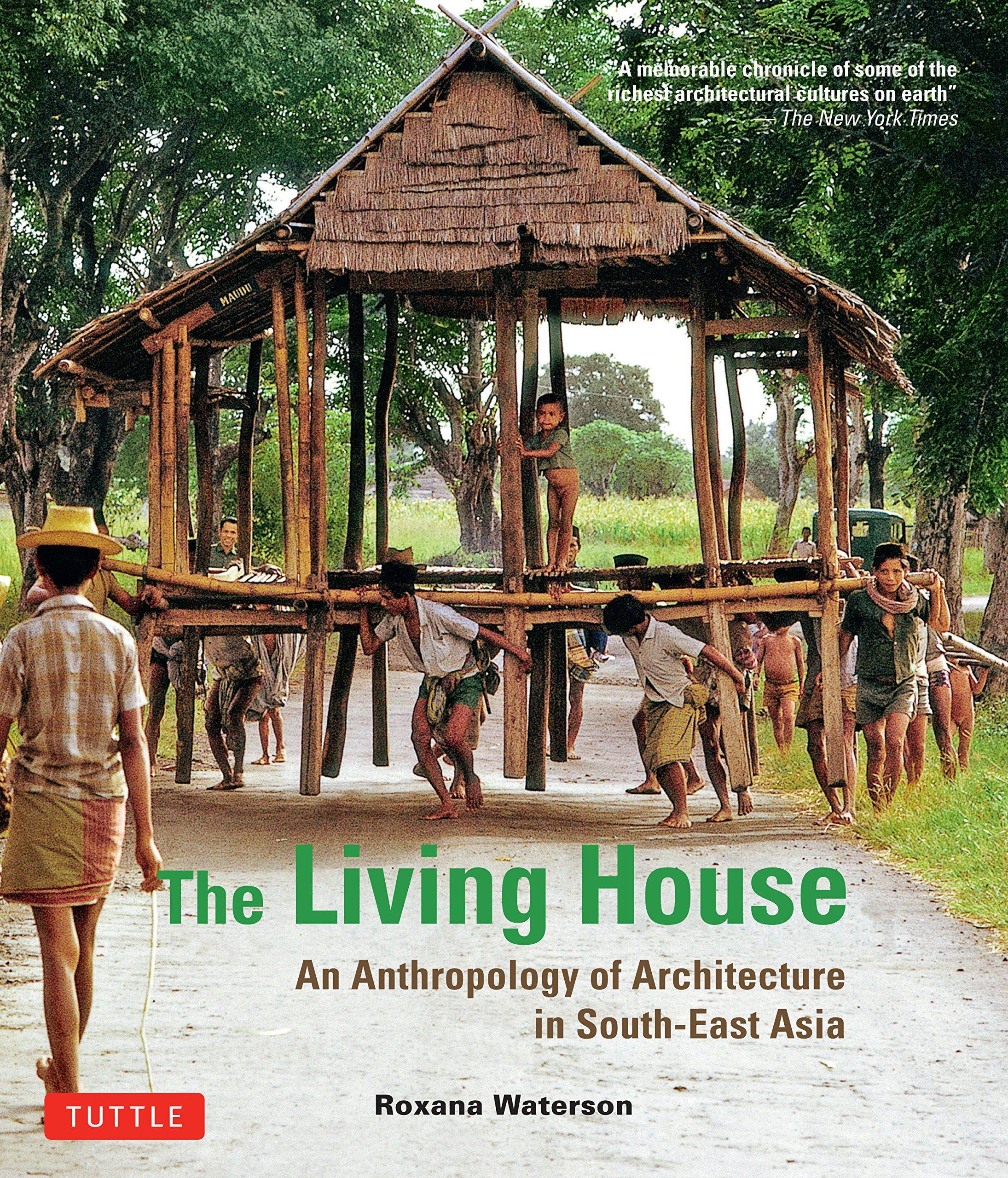 The Living House An Anthropology of Architecture in South-East Asia Roxana Waterson