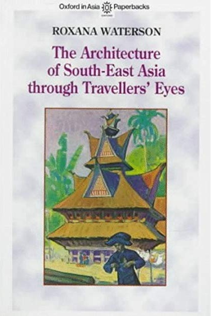 The Architecture of South-East Asia through Travellers' Eyes Roxana Waterson