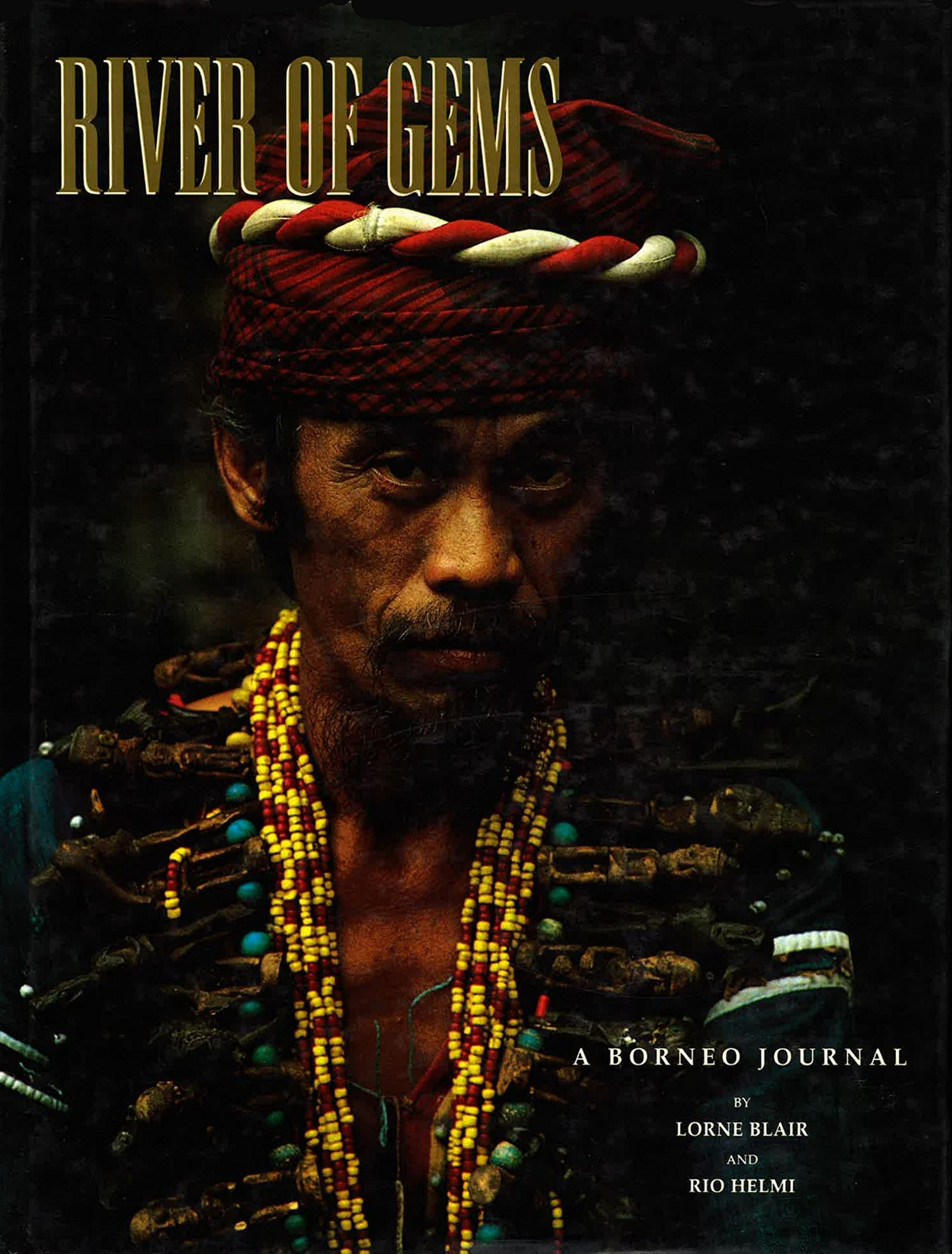 River of Gems | A Borneo Journal by Lorne Blair and Rio Helmi