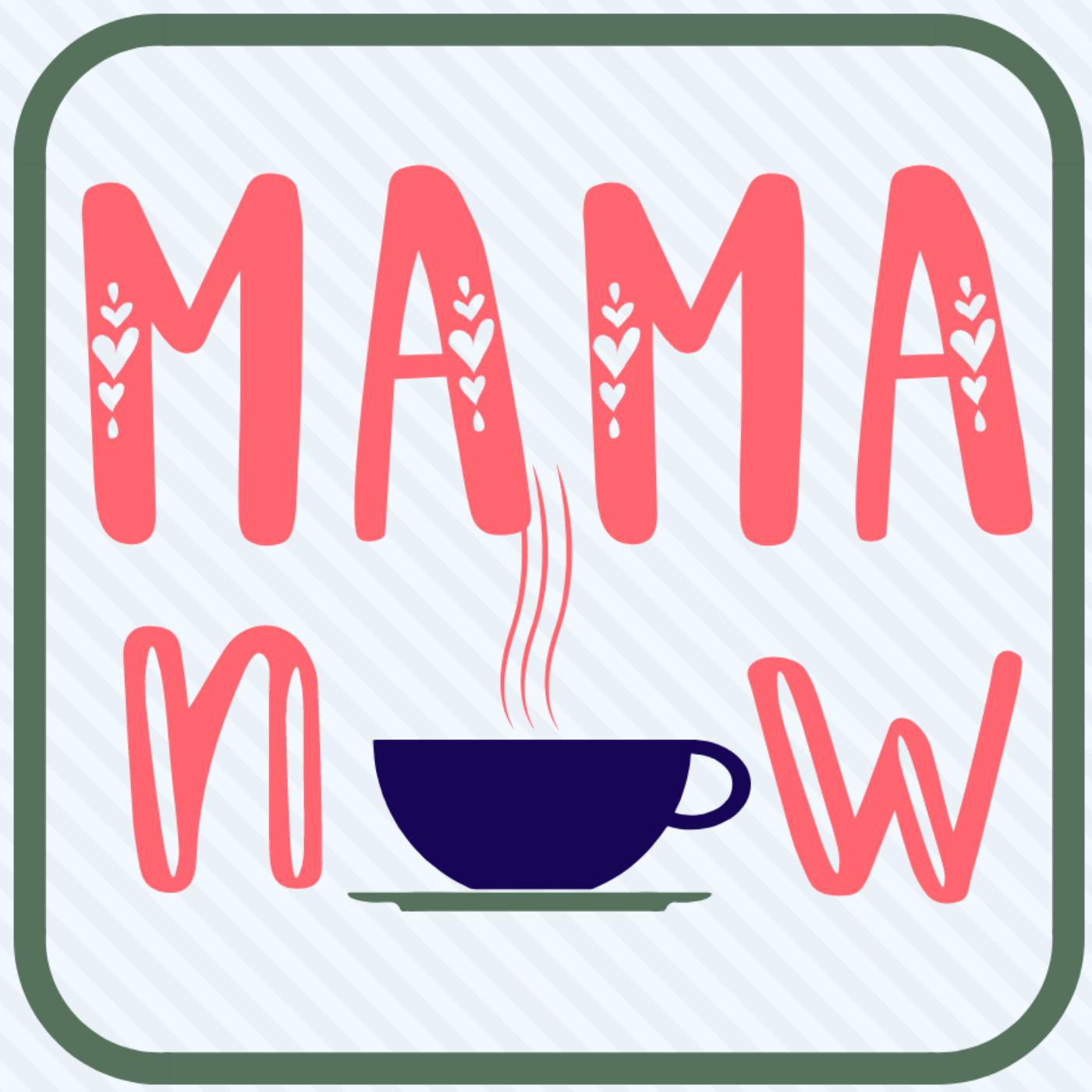 Mama Now