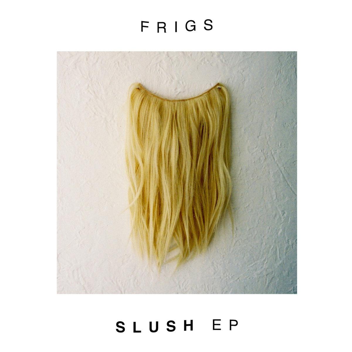 Frigs - Slush EP