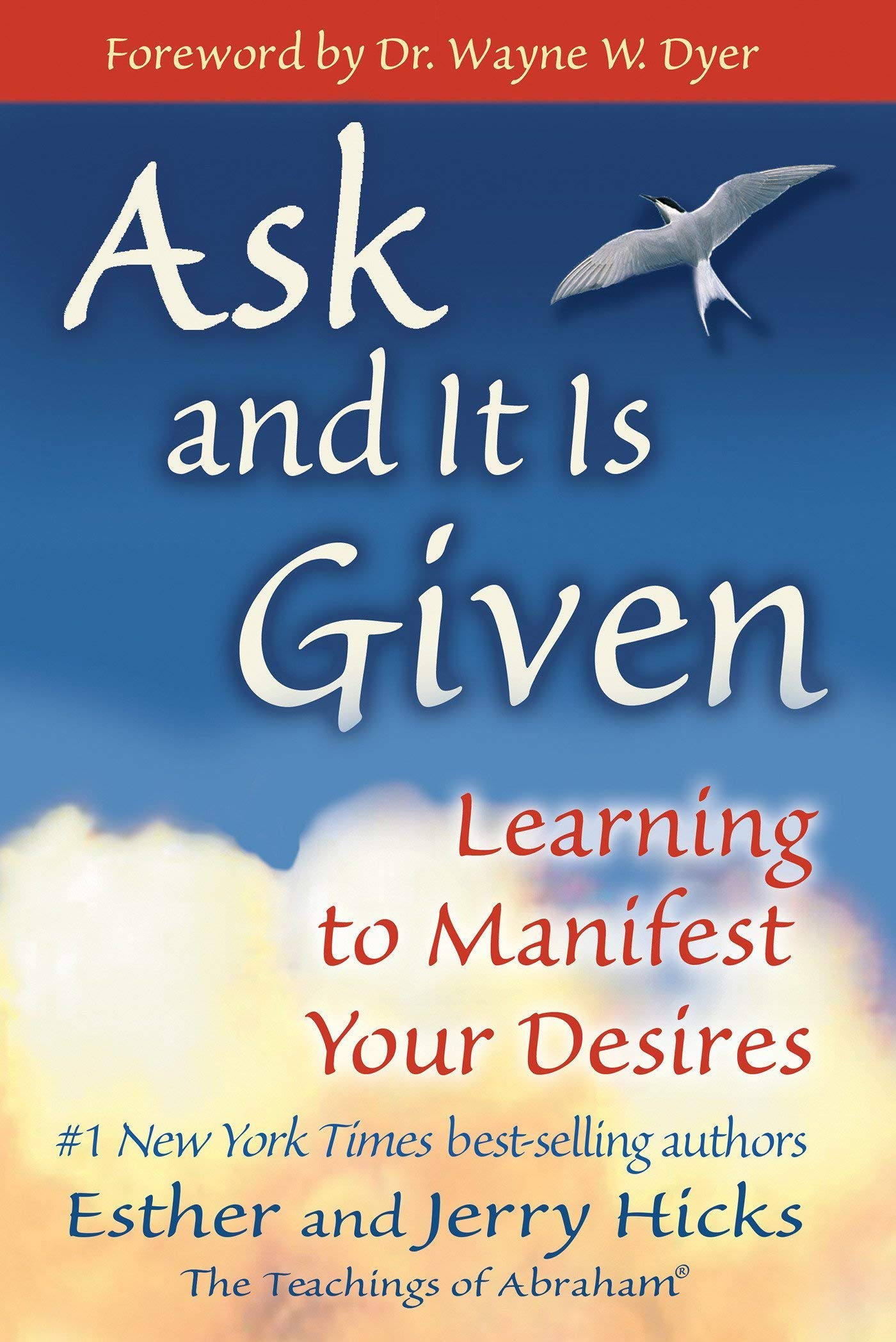 ask and it is given: Learning to Manifest Your Desires - Esther & Jerry HicksThe Teachings of Abraham