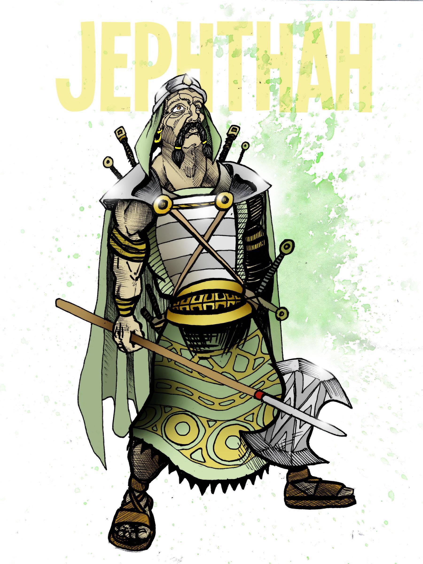 Jephthah - Judges 11Family issuesHomeless warriorMade a rash vow