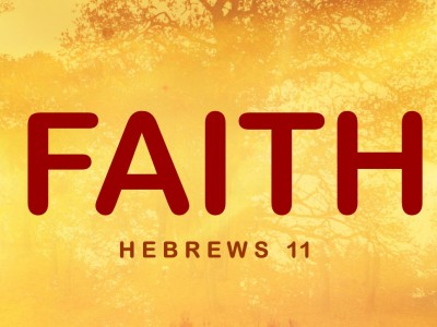 Faith - Hebrews 11