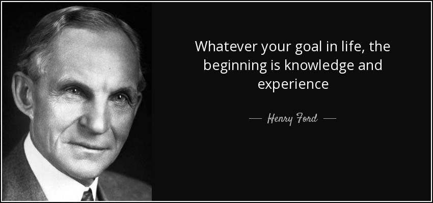quote-whatever-your-goal-in-life-the-beginning-is-knowledge-and-experience-henry-ford-84-38-32.jpg