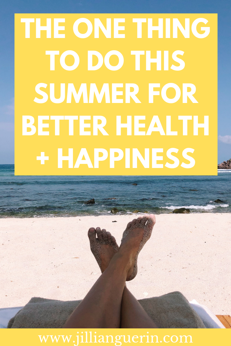 The ONE THING to do this summer for better health + happiness