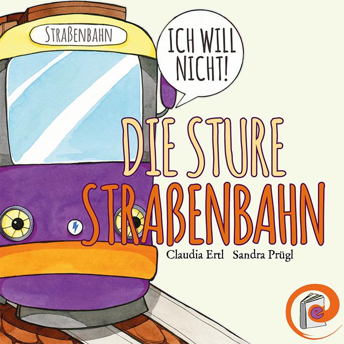 Die sture Strassenbahn-Kinderbuch-Claudia Ertl.jpg