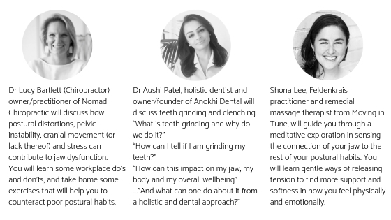 Dr Aushi Patel of Anokhi Dental, Shona Lee of Moving in Tune Feldenkrais and Dr Lucy Bartlett of Nomad Chiropractic come together for a collaborative and interactive workshop - your jaw and more.