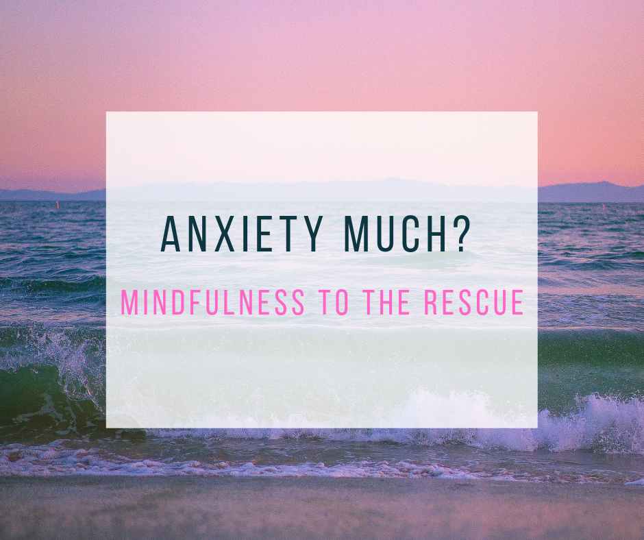 Anxiety Much? Mindfulness to the Rescue