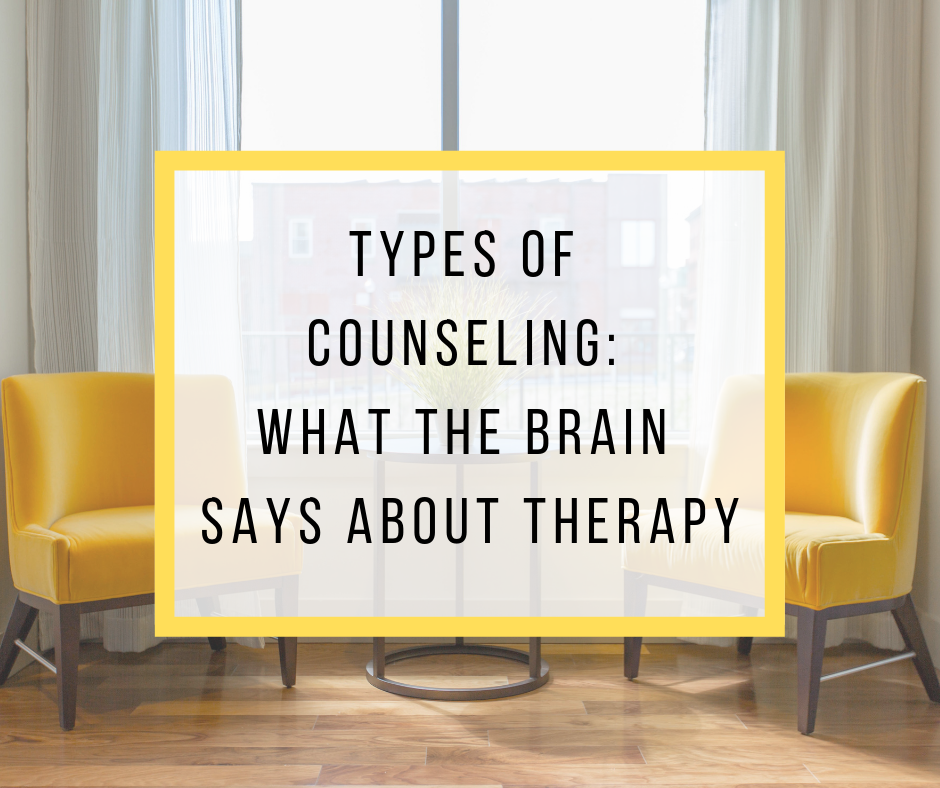 Types of Counseling: What The Brain Says About Therapy