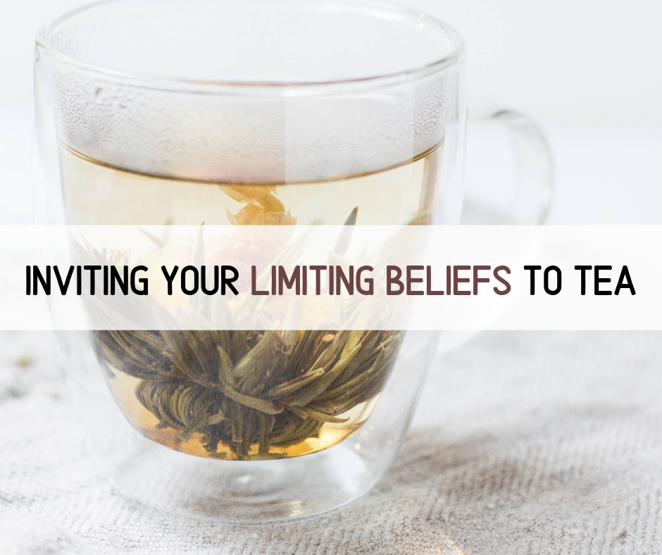 Inviting your Limiting Beliefs to Tea
