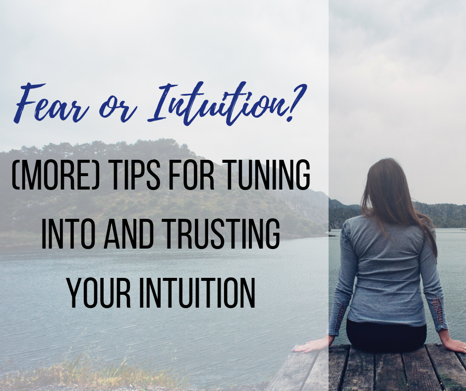 Fear or Intuition? 7 (more) Tips for Tuning into and Trusting Your Intuition