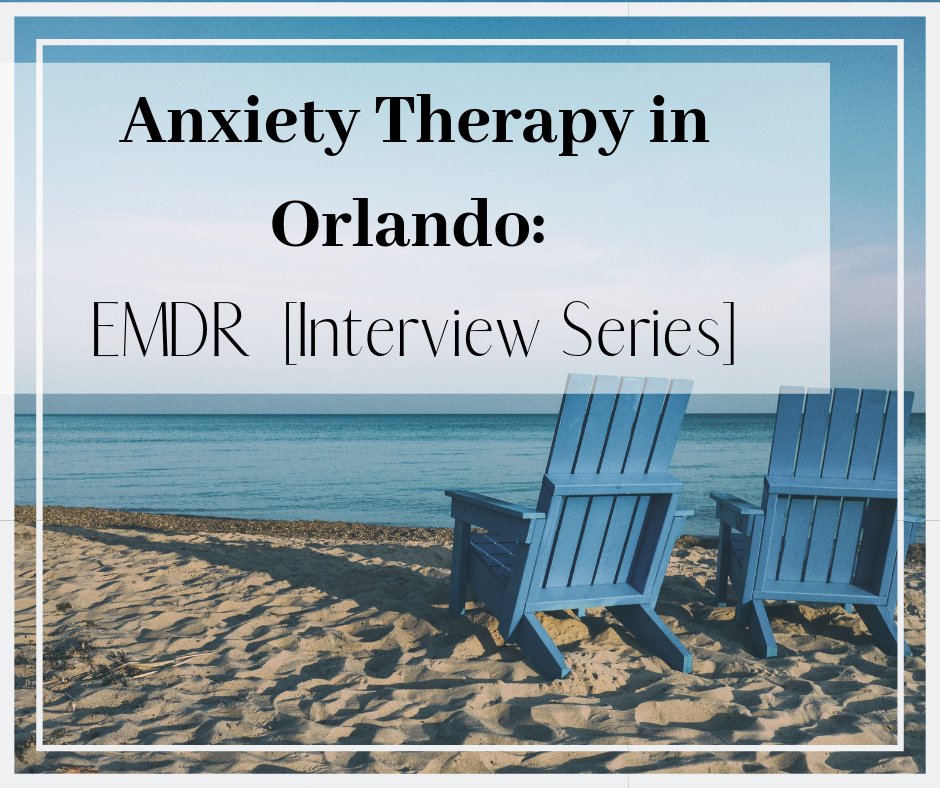 Anxiety Therapy in Orlando: EMDR  [Interview Series]