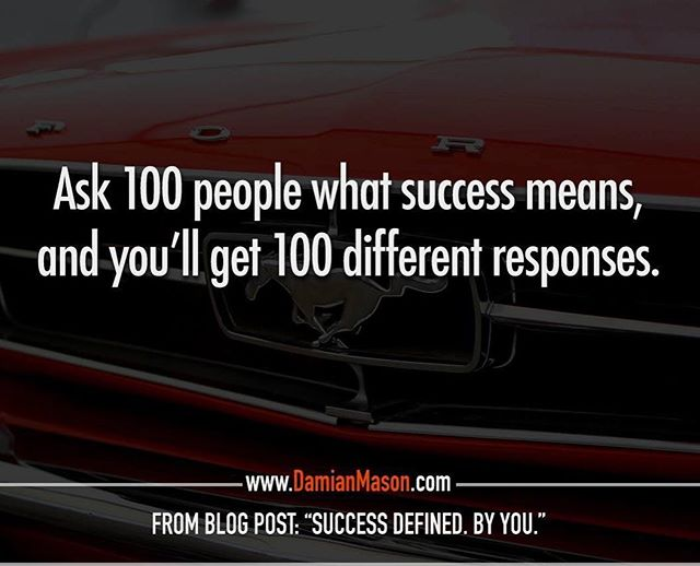 "Ask 100 people what success means, and you'll get 100 different responses. - From Damian's blog post: ""Success Defined. By You."" Read the full blog article here: https://goo.gl/h1k7Yi #DamianMasonBlog #DamianMason #KeynoteSpeaker #ProfessionalSpeaker #Success #Happiness"