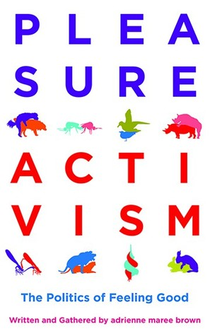 Pleasure Activism  by adrienne maree brown