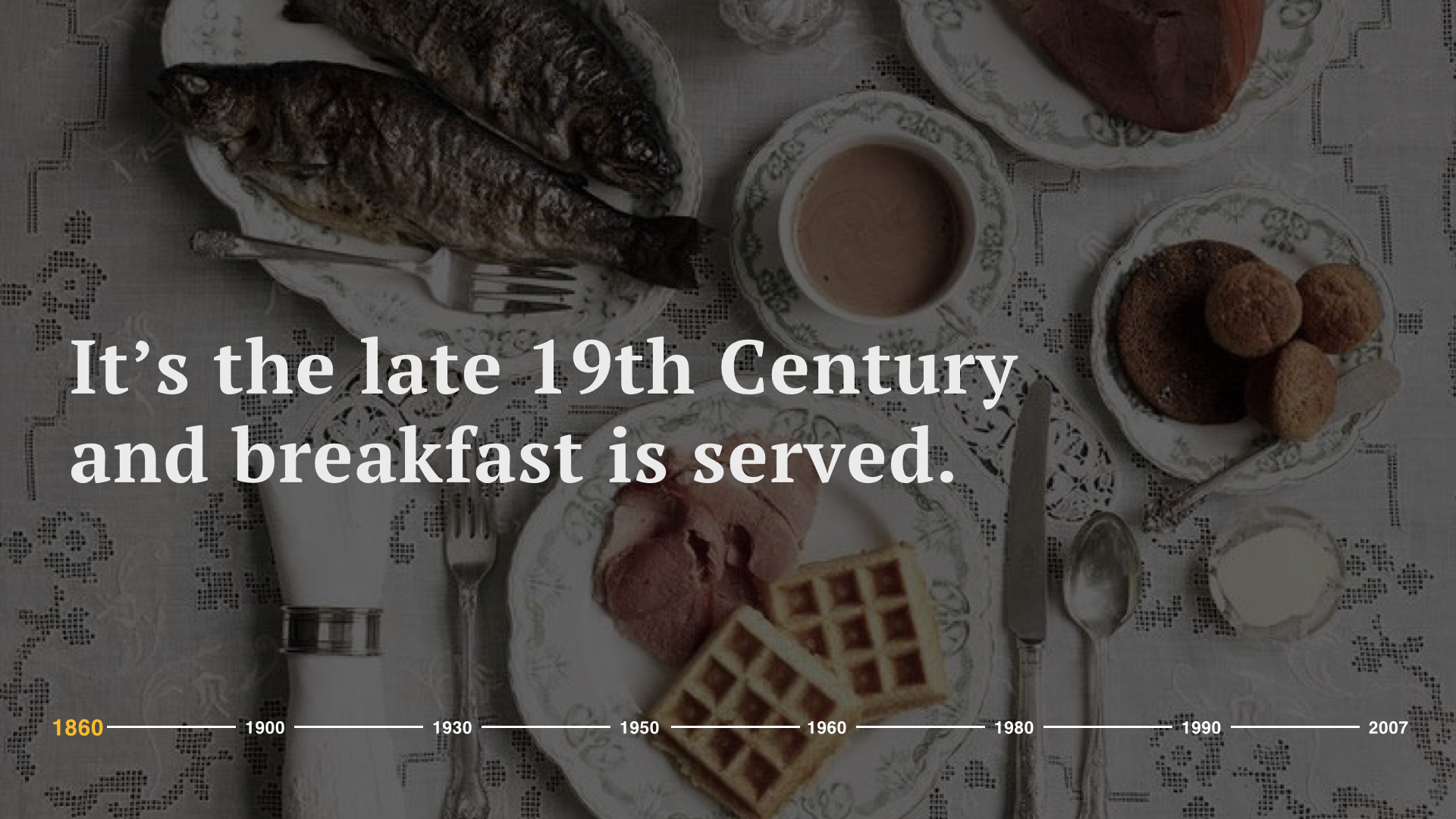 It's the late 19th century and breakfast is served.  In America at this time and into the early 20th century, consumption was heavy in animal fats and often cured meats. Meals were high in salt and contained a lot of sugar. And back then, carbohydrates were not frowned upon. Even with porridge and mush these whole grains took hours to melt down into a soft form.   Making breakfast was a big ordeal.
