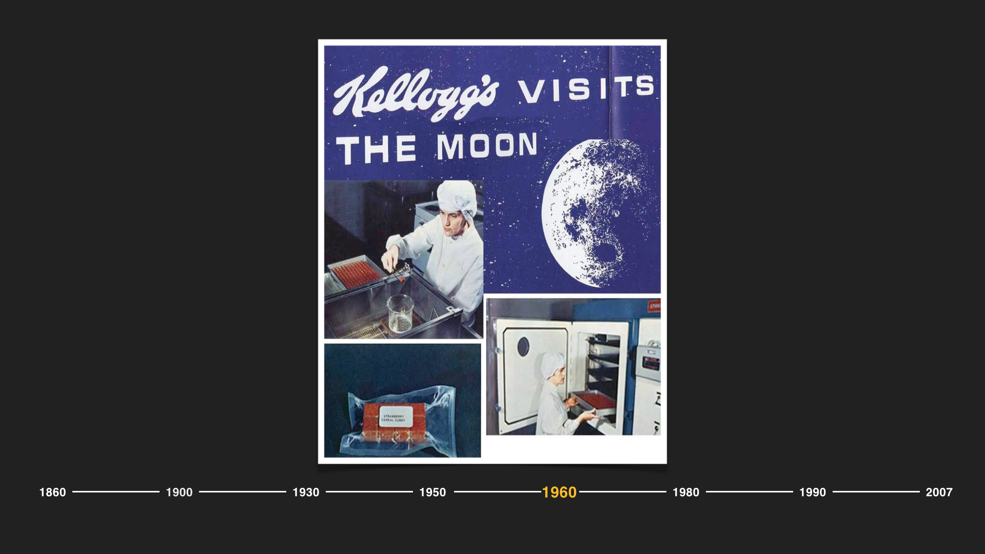 And as trust and pride in Big Food prevailed, our brands even landed on the moon.  In 1969, when Apollo 11 blasted off, to help ensure the astronauts had a delicious breakfast in space, Kellogg's was there as the breakfast of choice.