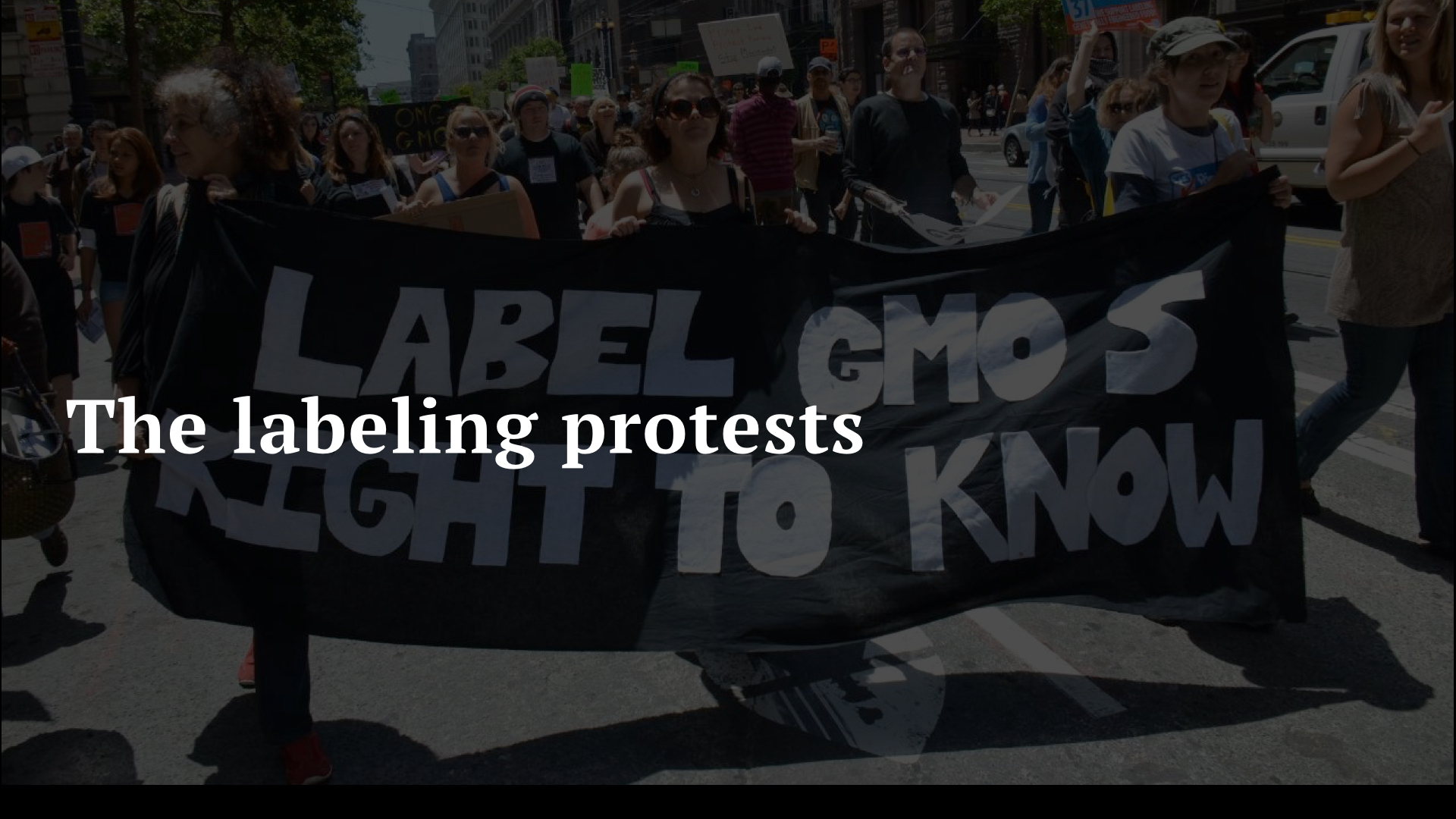 GMOs have put the American people in a state of outrage, leading to strong protests around mandatory GMO-labelling. And in response the Big Food companies have done little to add clarity and transparency to these issues. Labelling in America continues to be a cause of consumer distress