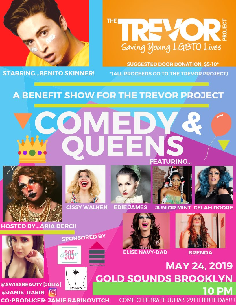 - Starring Benito Skinner & hosted by Aria Derci, join us for a night of comedy, drag & fundraising for The Trevor Project...all while celebrating Julia's 29th birthday!!Featuring:Cissy WalkenEdie JamesJunior MinttCelah DooreElise Navy-DadBrendaStarring comedians Benito Skinner & Abby Feldman