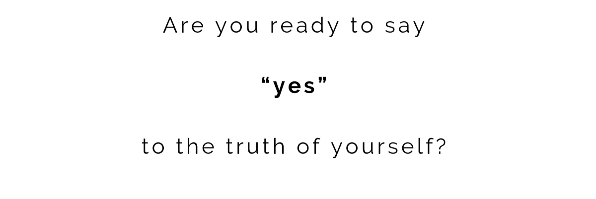 Are+you+ready+to+say+%E2%80%9Cyes%E2%80%9D+to+the+truth+of+yourself%3F-3.jpg