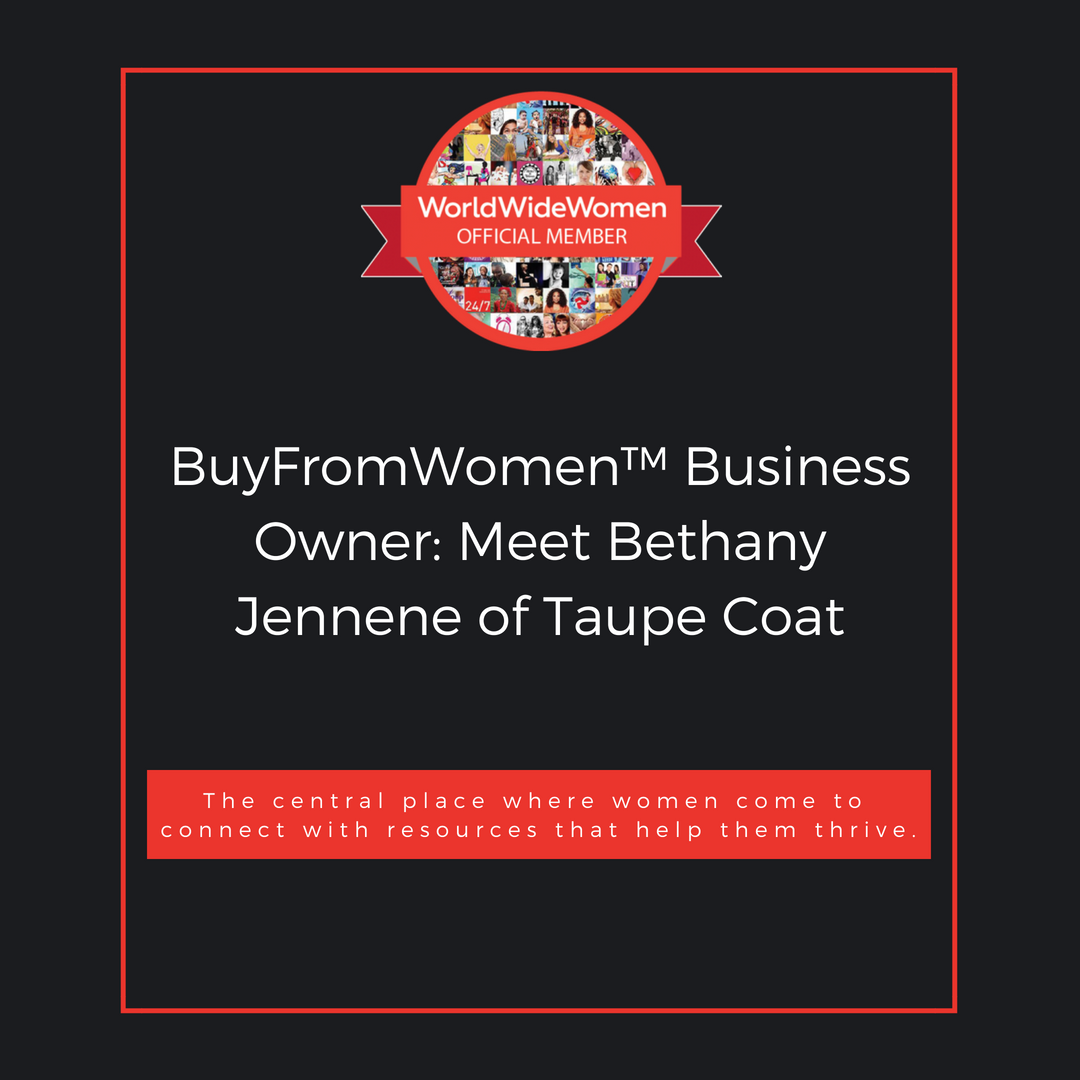 World Wide Women - Bethany Jennene of Taupe Coat is our featured women-owned business today! Read her story. #BuyFromWomen! #HerGuide
