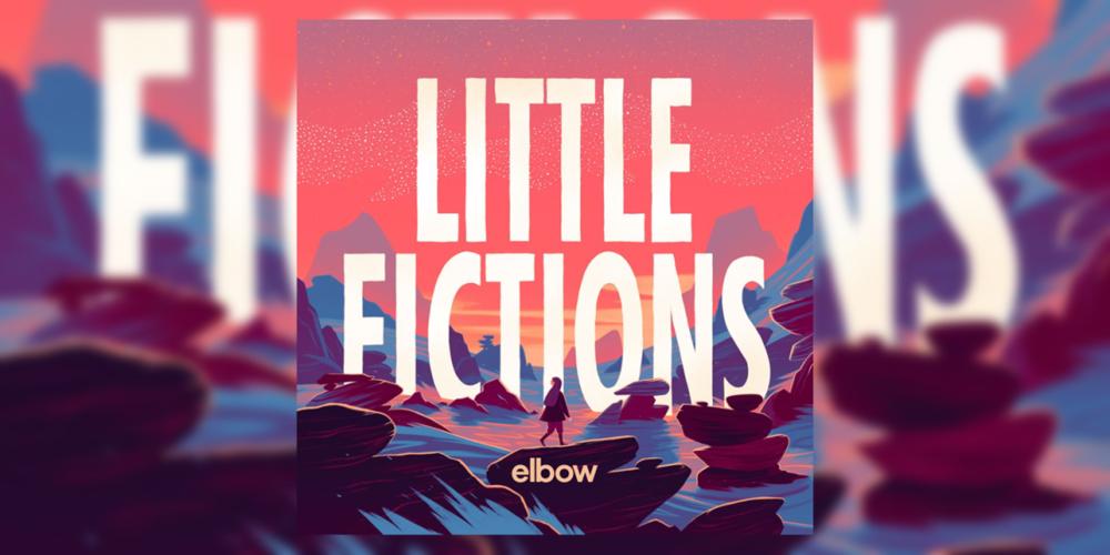 Elbow's UK No. 1 Album Little Fictions