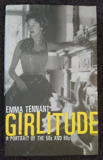 """""""Girlitude"""" by Emma Tennant - It's subtitled """"A Portrait of the 50s and 60s"""". I don't know anything about Tennant, but it sounds interesting."""