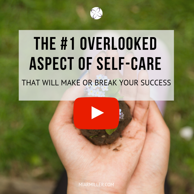 The #1 Overlooked Aspect of Self-Care That Will Make Or Break Your Success_miarmiller.com_video.png