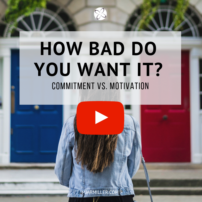 How bad do you want it_ Commitment Vs. Motivation _miarmiller.com_video.png