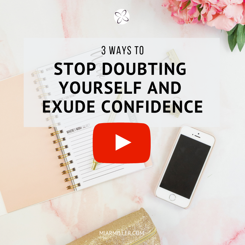 3 ways to stop doubting yourself and exude confidence _miarmiller.com_video.png