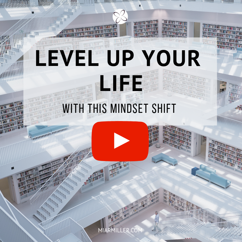 LEVEL UP YOUR LIFE WITH THIS MINDSET SHIFT _miarmiller.com_video.png