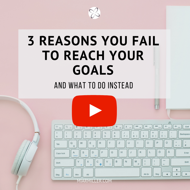 3 Reasons You Fail To Reach Your Goals and What To Do Instead _miarmiller.com_video.png