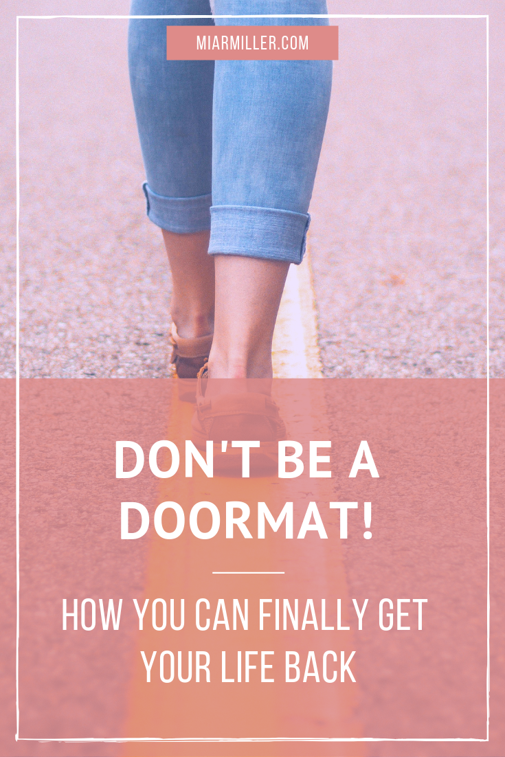 It's all too easy to become a doormat when you allow people to take a mile when you only intended to give an inch. Keep reading for the 5 ESSENTIAL steps to take if you want to avoid feeling powerless and full of resentment. | Fitness and Wellness Strategist | Beflourished #empowerment #boundaries #selfworth #confidence