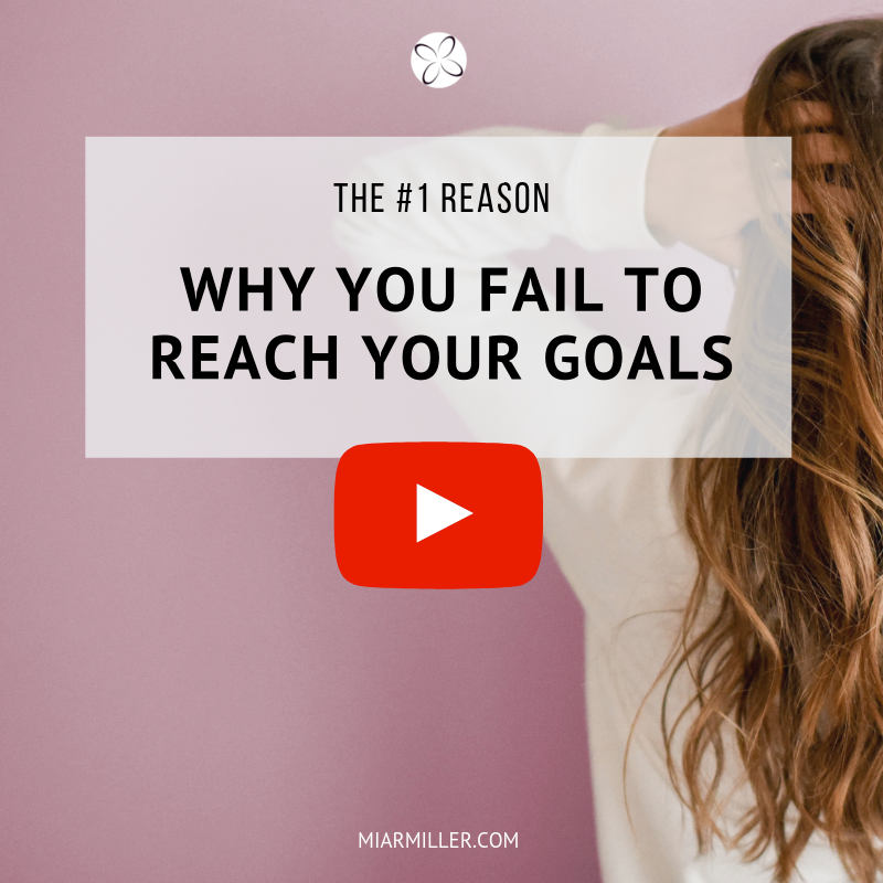The #1 Reason Why You Fail To Reach Your Goals _miarmiller.com_video.png