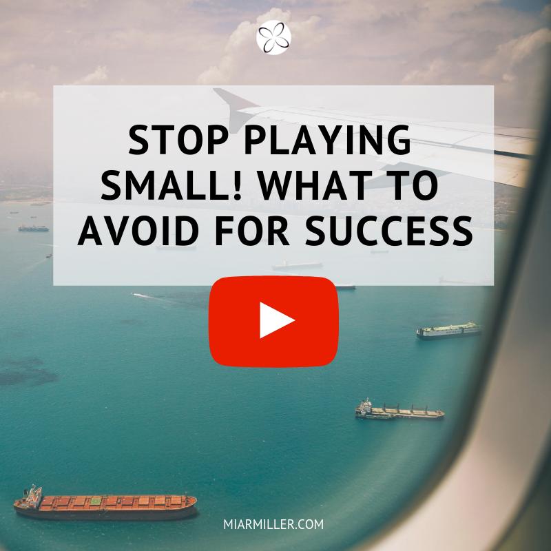Stop Playing Small! What To Avoid For Success _miarmiller.com_video.png