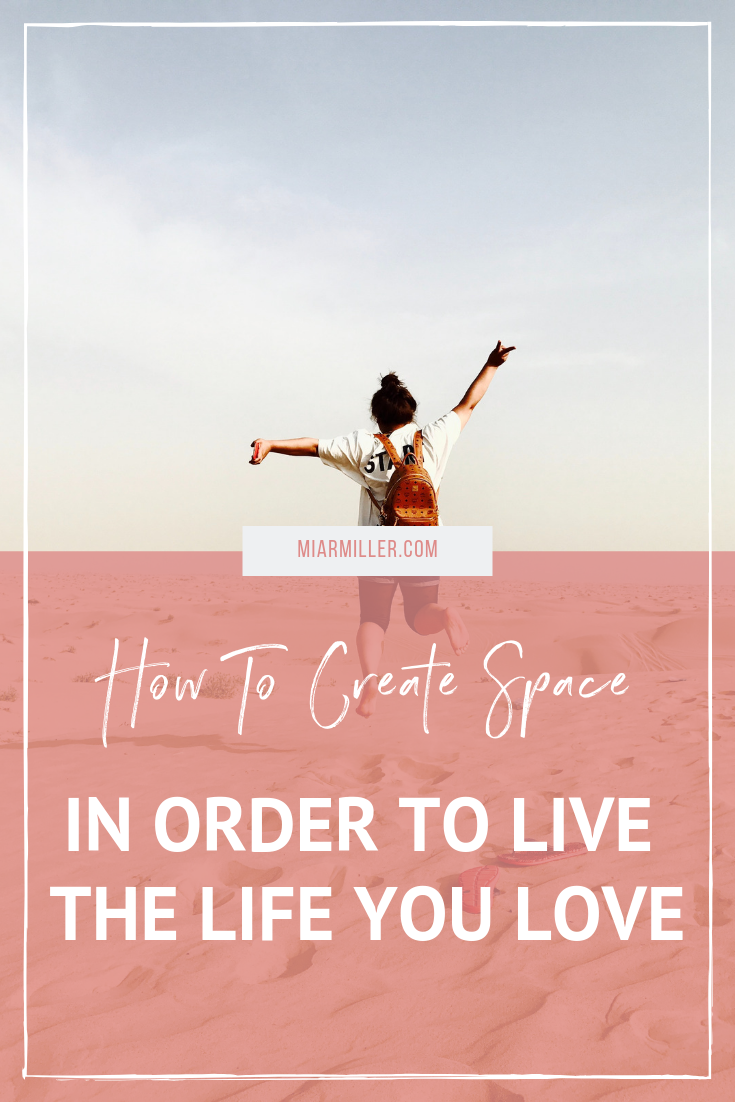 How to create space in order to live the life you love_miarmiller.com_Balance + Success Coach.png