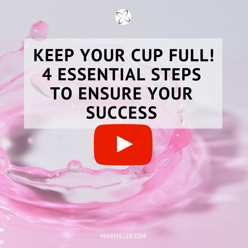 Keep Your Cup Full! 4 Essential Steps To Ensure Your Success   _miarmiller.com_video.png