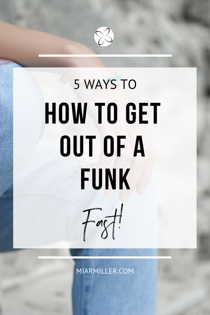5 Ways to get out of a funk FAST!_miarmiller.com_Balance + Success Coach.png